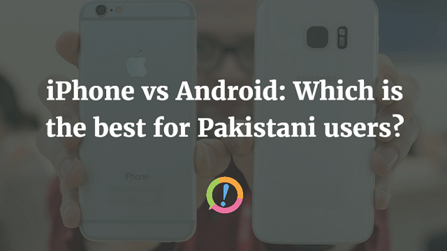 iPhone or Android 2016: Which Is Better For Pakistani