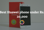 Best Huawei phone under Rs. 20,000