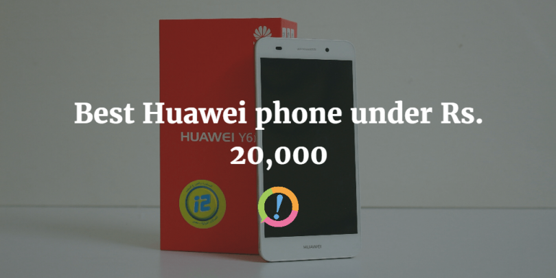 Best Huawei phone under Rs. 20,000