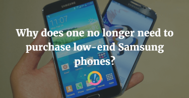 Why does one no longer need to purchase low-end Samsung phones?