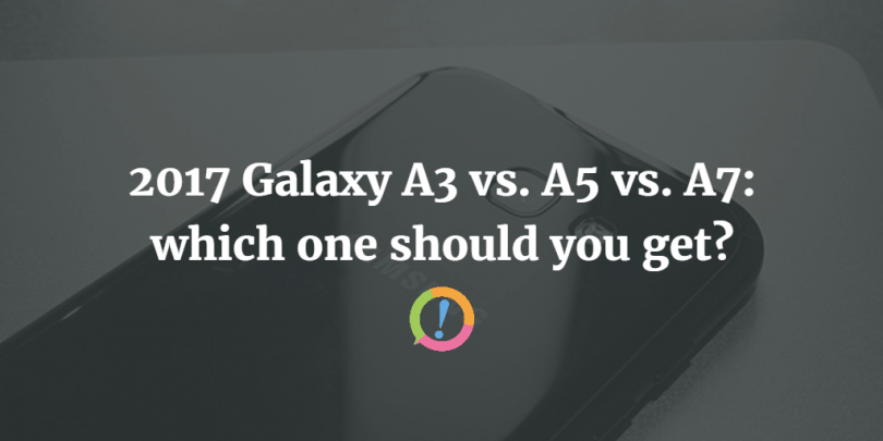 2017 Galaxy A3 vs. A5 vs. A7: which one should you get?