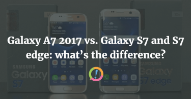 Galaxy A7 2017 vs. Galaxy S7 and S7 edge: what's the difference?
