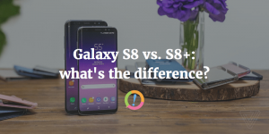 Samsung Galaxy S8 vs. S8 Plus: what's the difference?