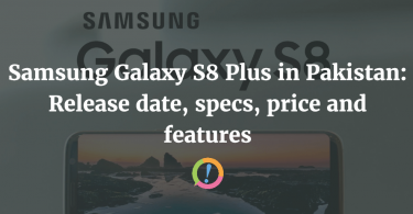 Samsung Galaxy S8 Plus in Pakistan: Release date, specs, price and features